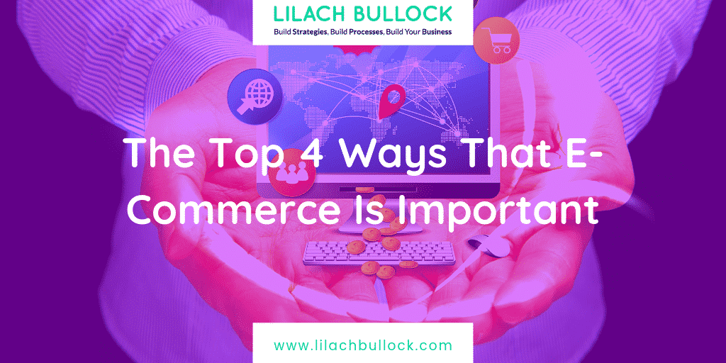 The Top 4 Ways That E-Commerce Is Important