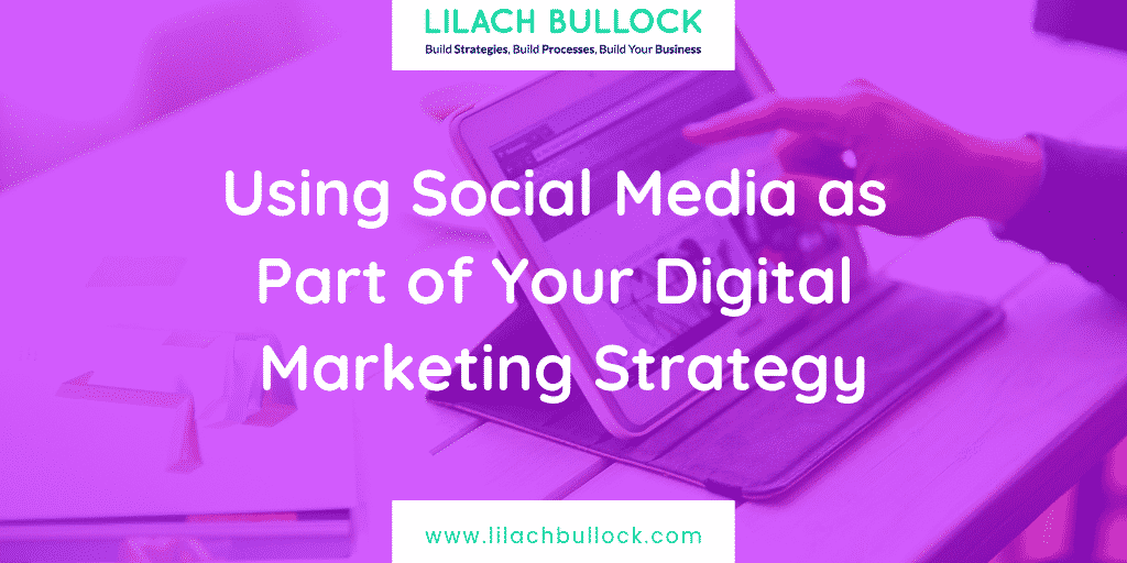 Using Social Media as Part of Your Digital Marketing Strategy