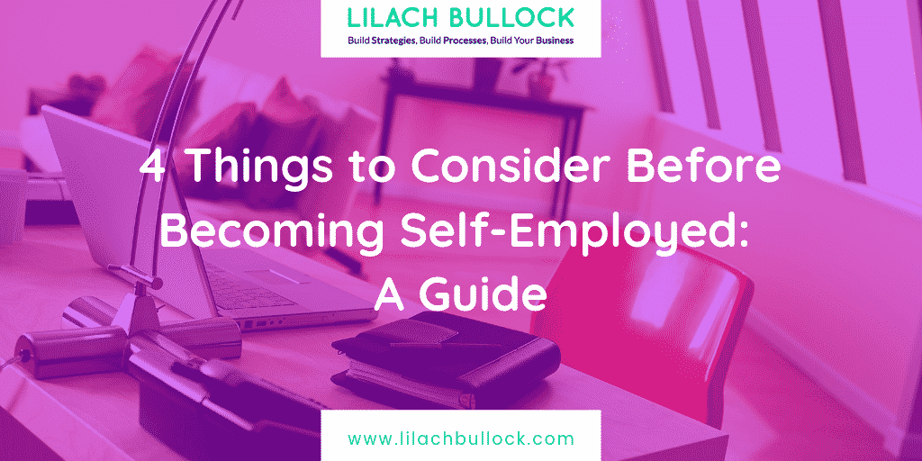 4 Things to Consider Before Becoming Self-Employed: A Guide
