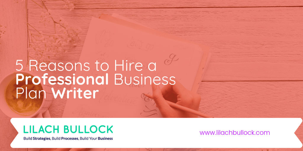 5 Reasons to Hire a Professional Business Plan Writer