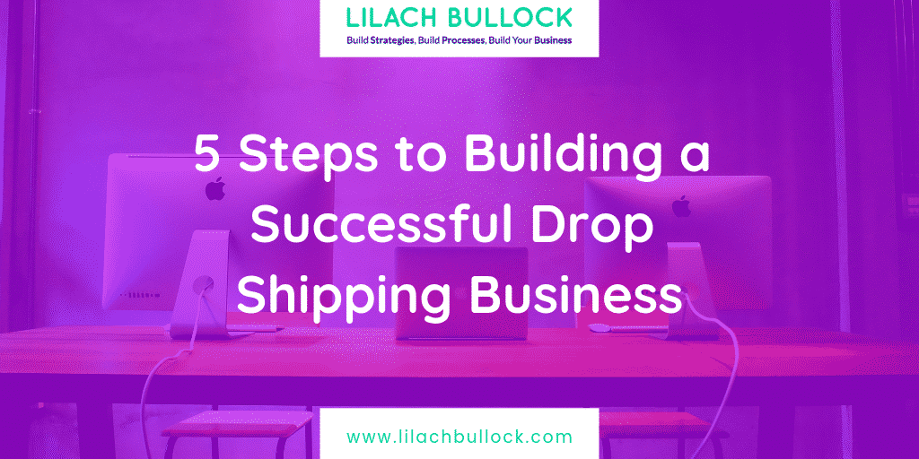 5 Steps to Building a Successful Drop Shipping Business
