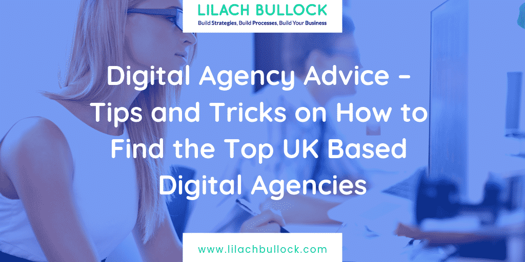 Digital Agency Advice – Tips and Tricks on How to Find the Top UK Based Digital Agencies