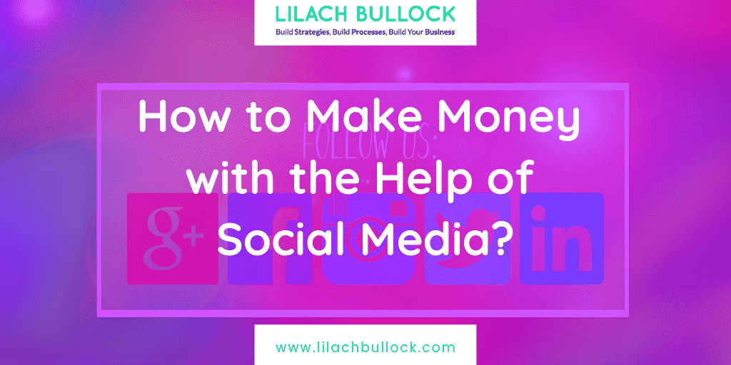 How to Make Money with the Help of Social Media?