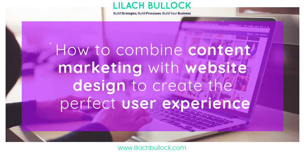 How to combine content marketing with website design to create the perfect user experience