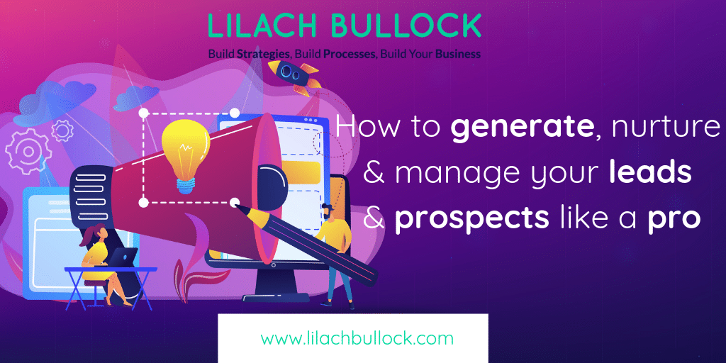 How to generate, nurture and manage your leads and prospects like a pro