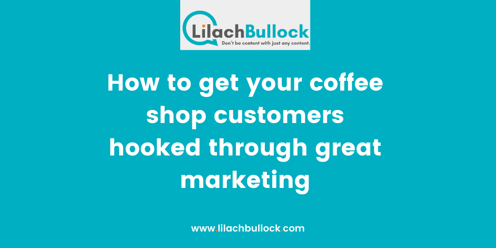 How to get your coffee shop customers hooked through great marketing