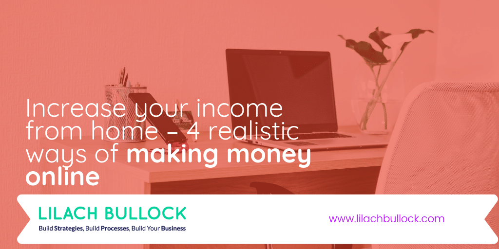 Increase your income from home – 4 realistic ways of making money online