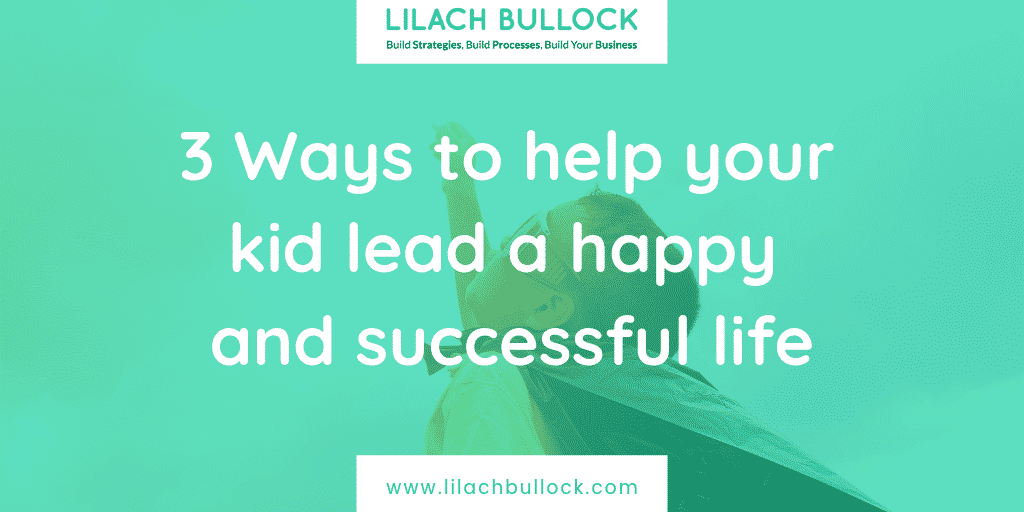 3 Ways to help your kid lead a happy and successful life