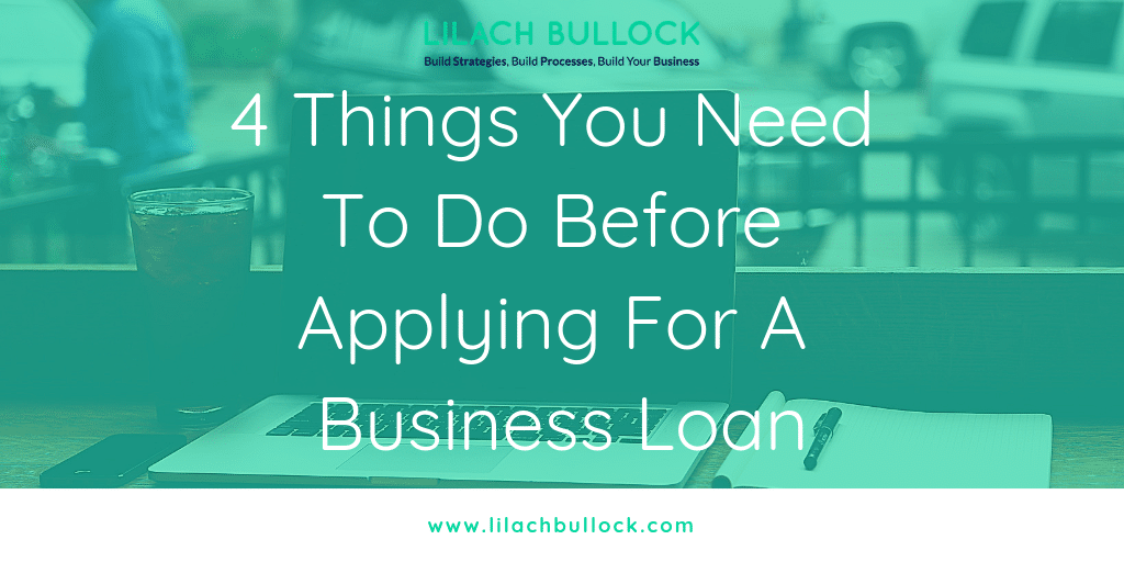 4 Things You Need To Do Before Applying For A Business Loan
