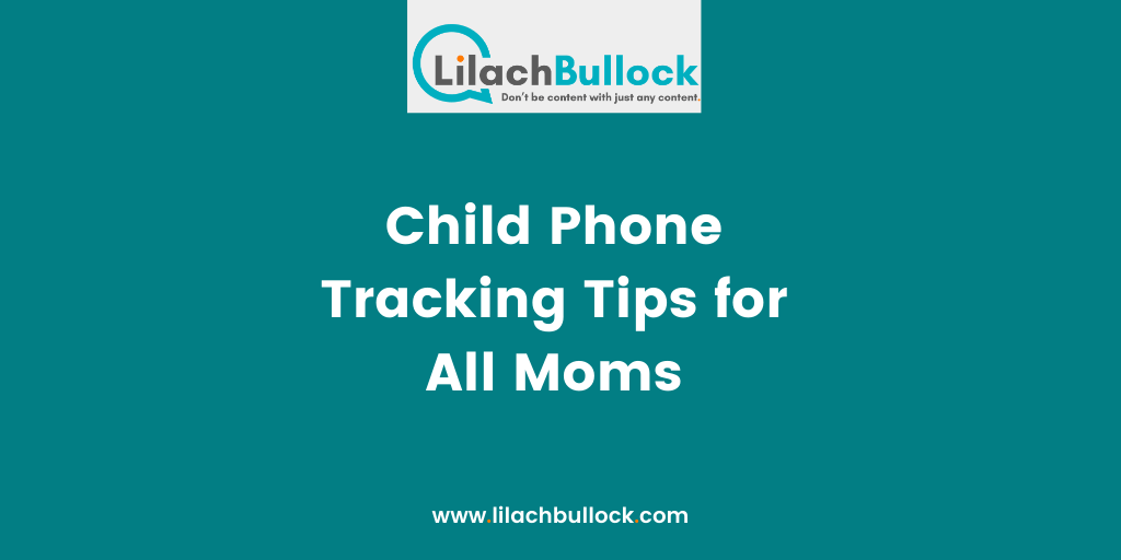 Child Phone Tracking Tips for All Moms