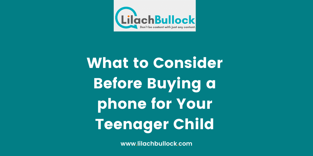 What to Consider Before Buying a phone for Your Teenager Child