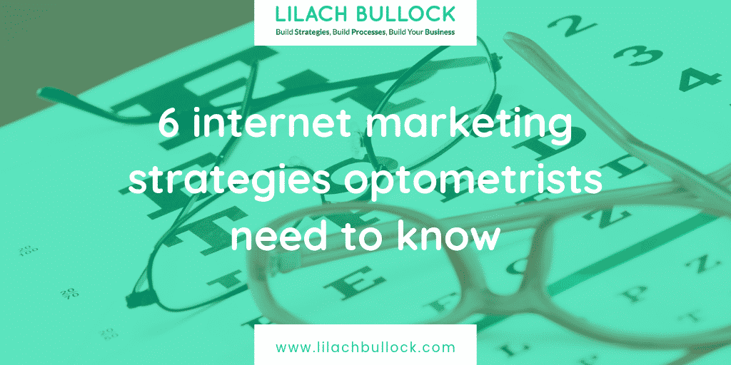 6 internet marketing strategies optometrists need to know