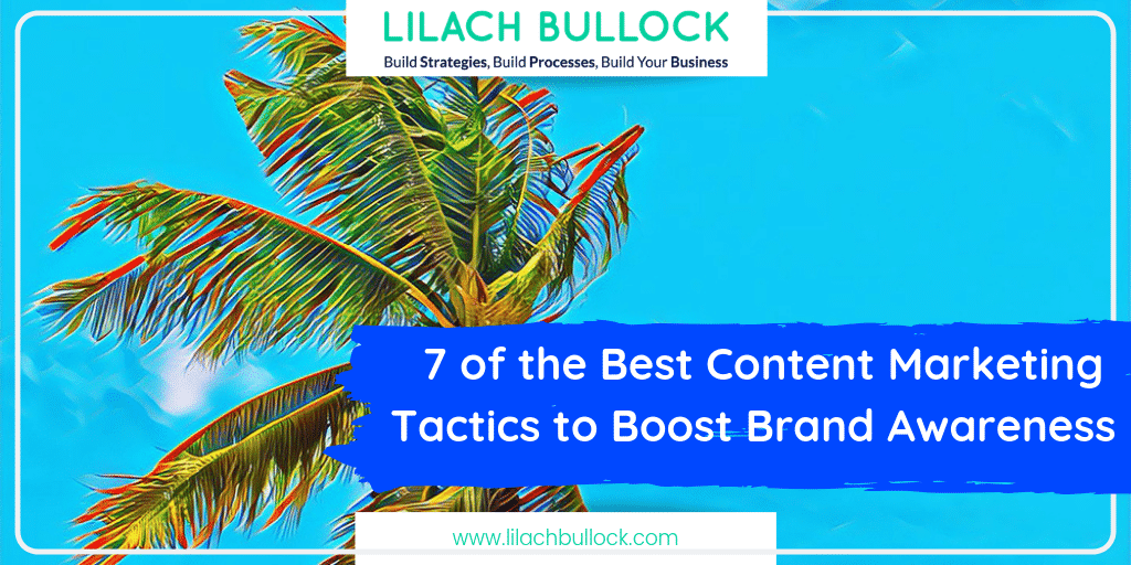 7 of the Best Content Marketing Tactics to Boost Brand Awareness