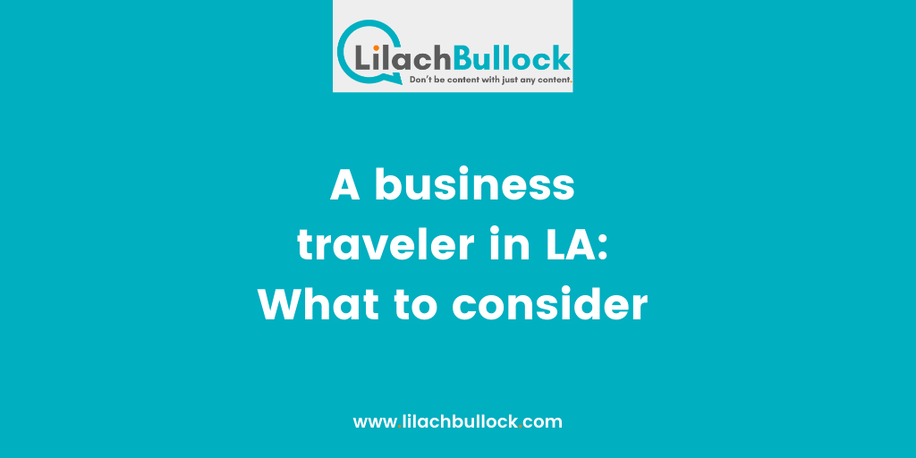 A business traveler in LA: What to consider