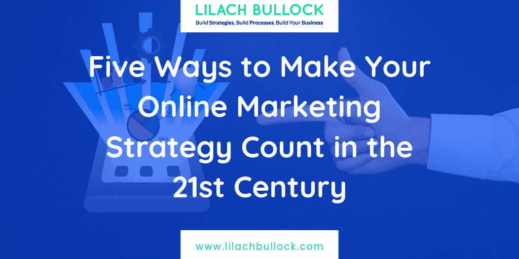 Five Ways to Make Your Online Marketing Strategy Count in the 21st Century