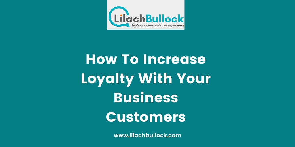 How To Increase Loyalty With Your Business Customers