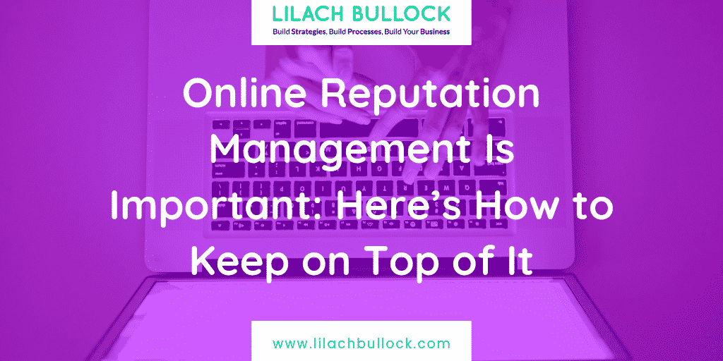 Online Reputation Management Is Important: Here's How to Keep on Top of It
