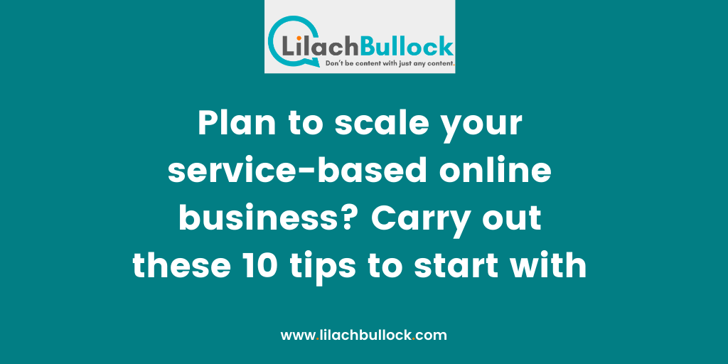 Plan to scale your service-based online business Carry out these 10 tips to start with