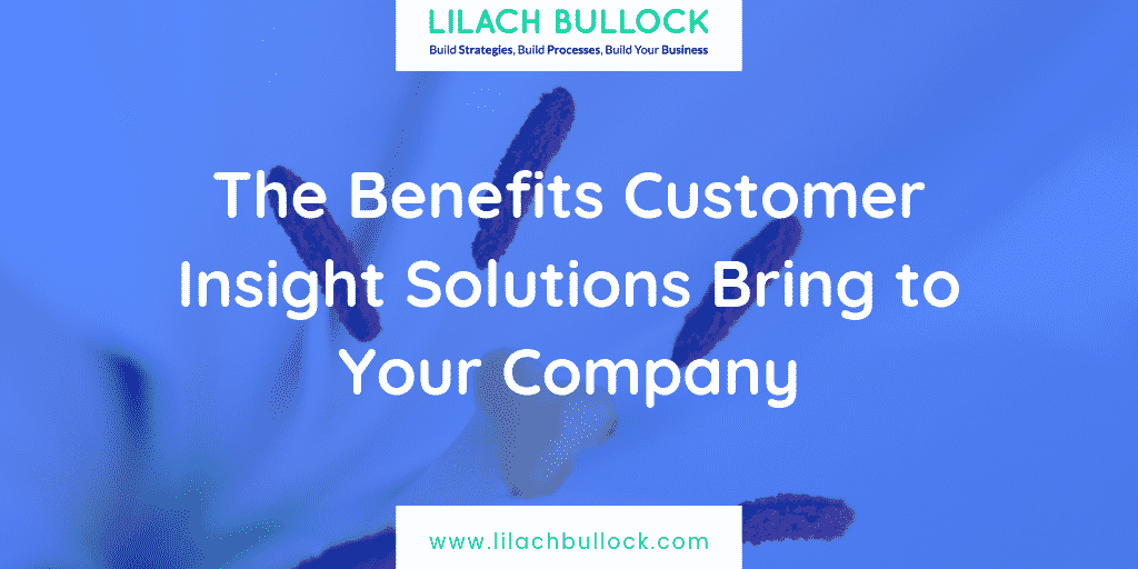 The Benefits Customer Insight Solutions Bring to Your Company