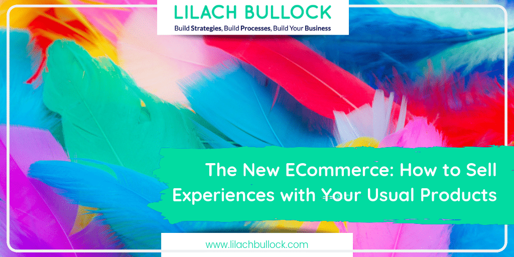 The New ECommerce: How to Sell Experiences with Your Usual Products