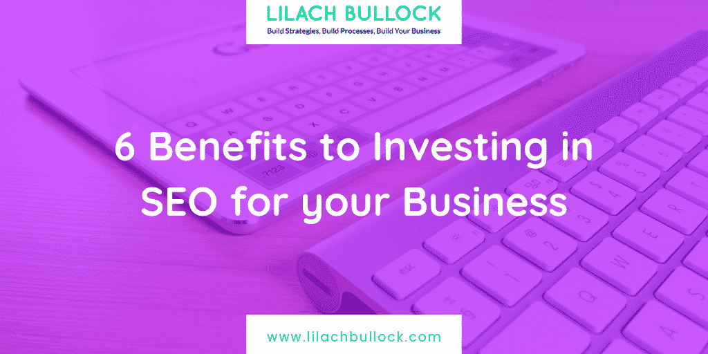 6 Benefits to Investing in SEO for your Business