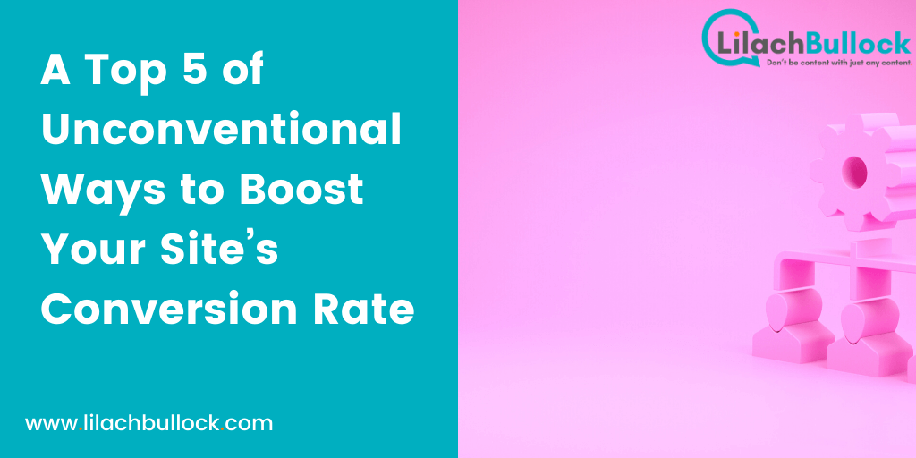 A Top 5 of Unconventional Ways to Boost Your Site's Conversion Rate