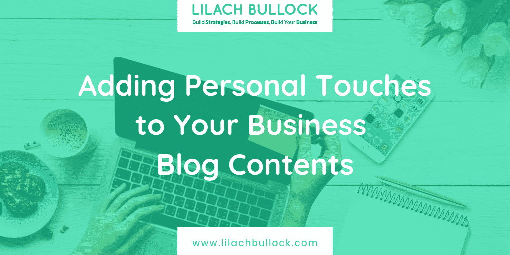 Adding Personal Touches to Your Business Blog Contents