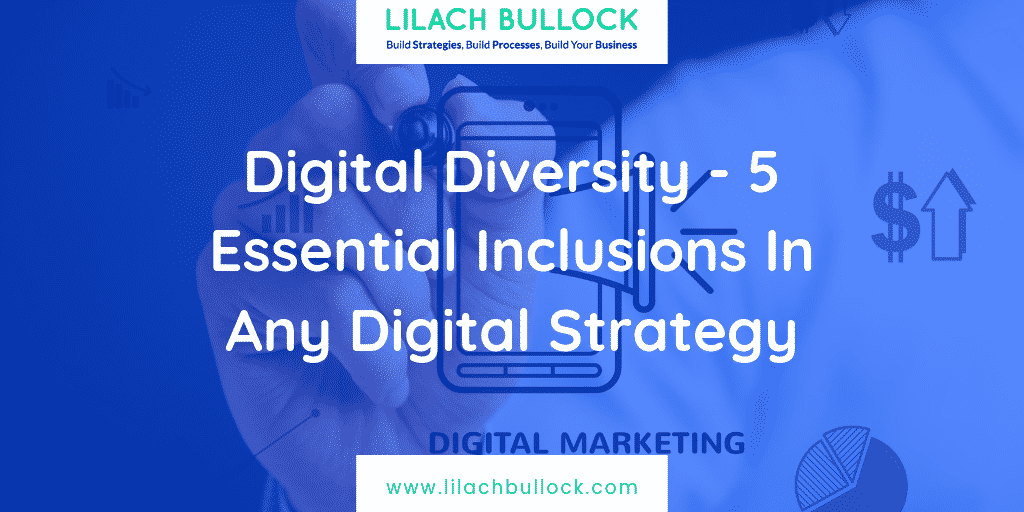 Digital Diversity – 5 Essential Inclusions In Any Digital Strategy