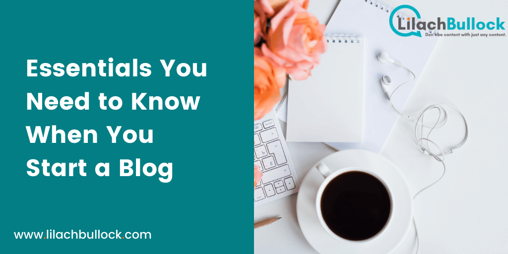 Essentials You Need to Know When You Start a Blog