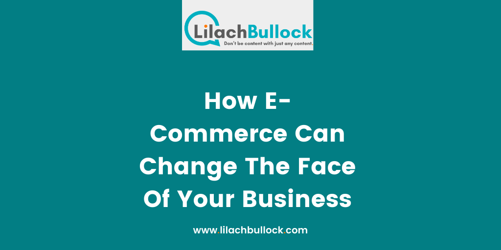 How E-Commerce Can Change The Face Of Your Business