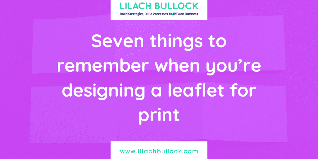 Seven things to remember when you're designing a leaflet for print