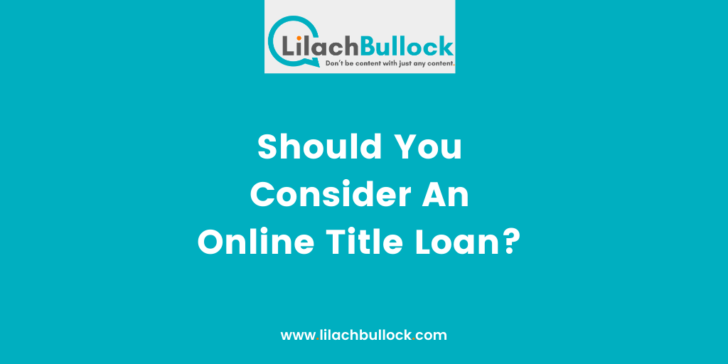 Should You Consider An Online Title Loan?