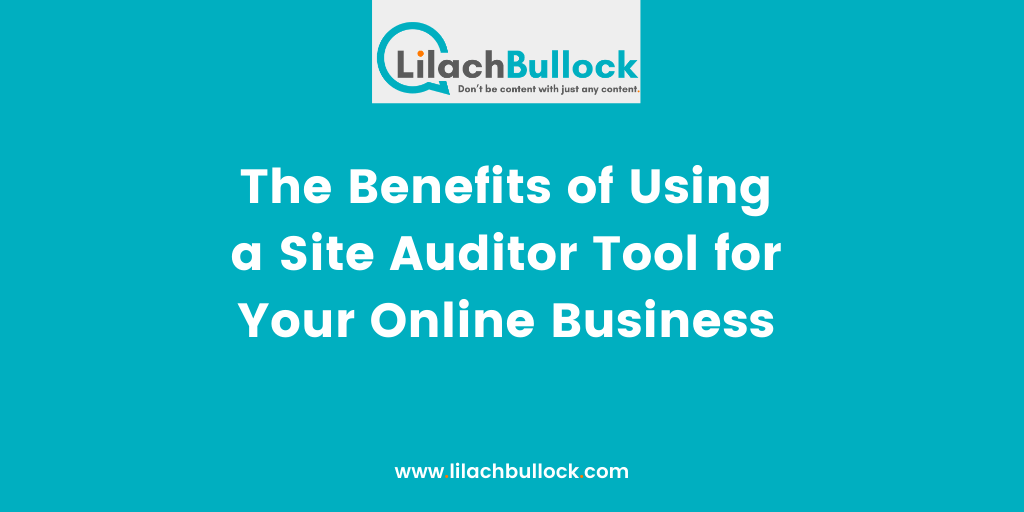 The Benefits of Using a Site Auditor Tool for Your Online Business