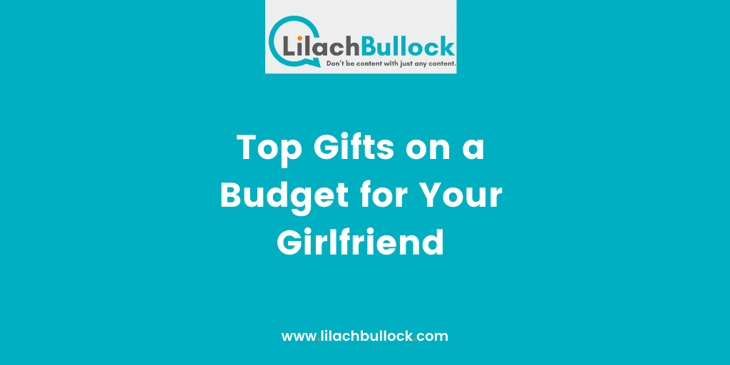 Top Gifts on a Budget for Your Girlfriend