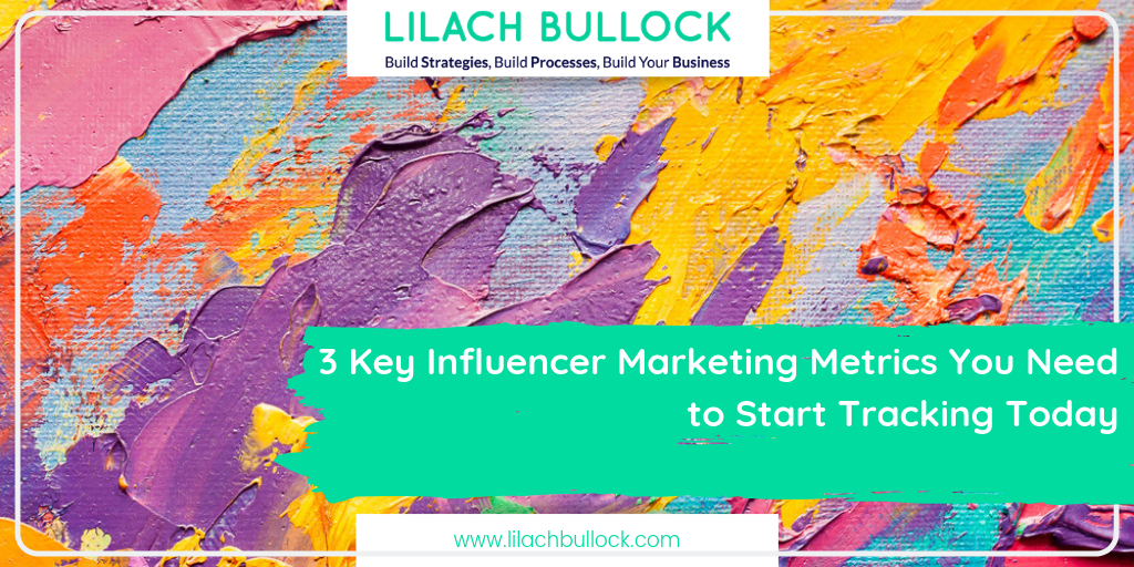 3 Key Influencer Marketing Metrics You Need to Start Tracking Today