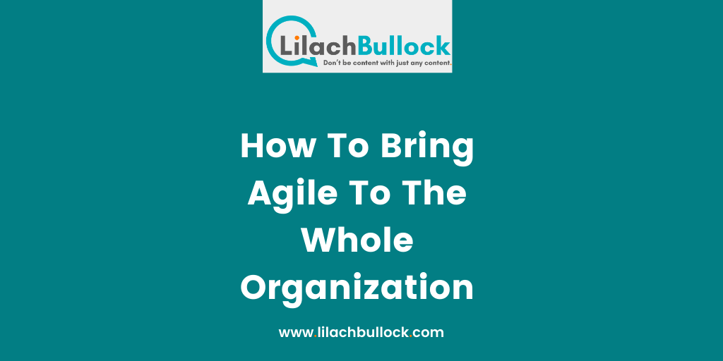 How To Bring Agile To The Whole Organization