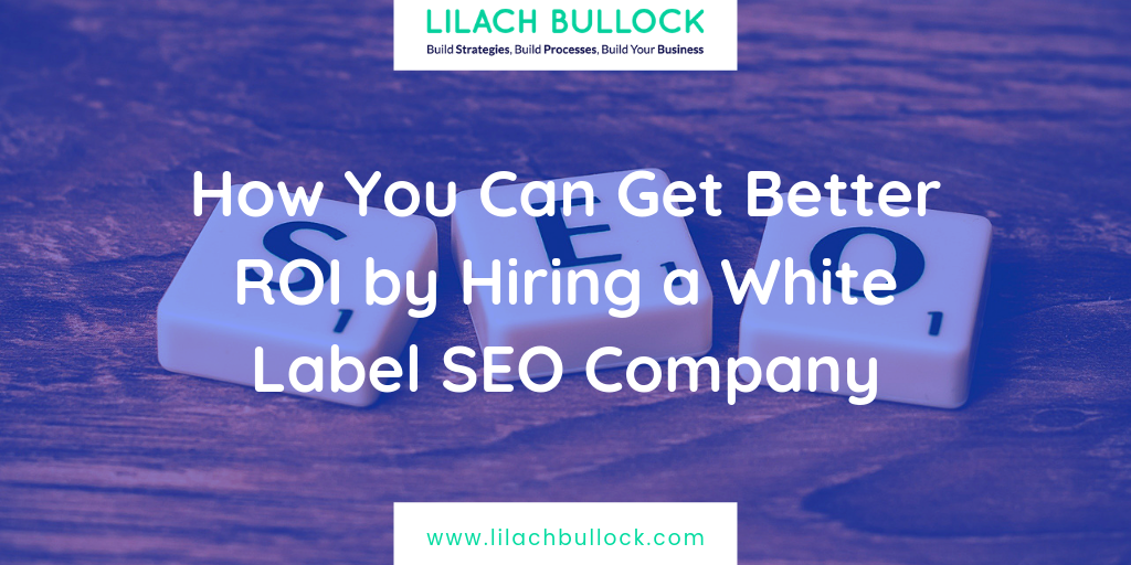 How You Can Get Better ROI by Hiring a White Label SEO Company