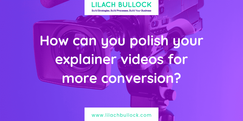 How can You Polish Your explainer videos for more conversion?