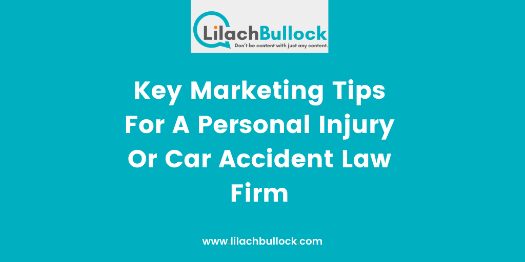 Key Marketing Tips For A Personal Injury Or Car Accident Law Firm