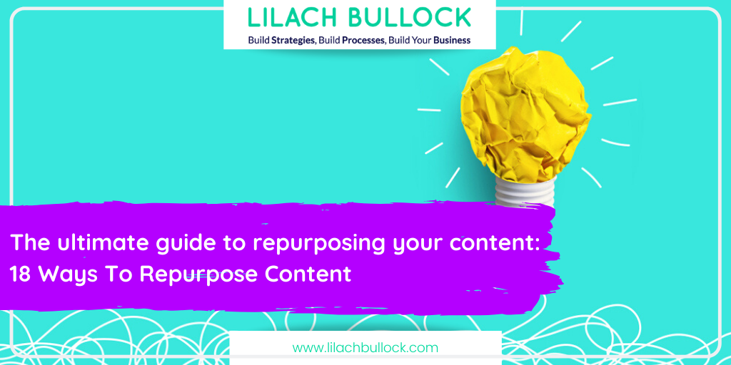 The ultimate guide to repurposing your content: 18 Ways To Repurpose Content Now