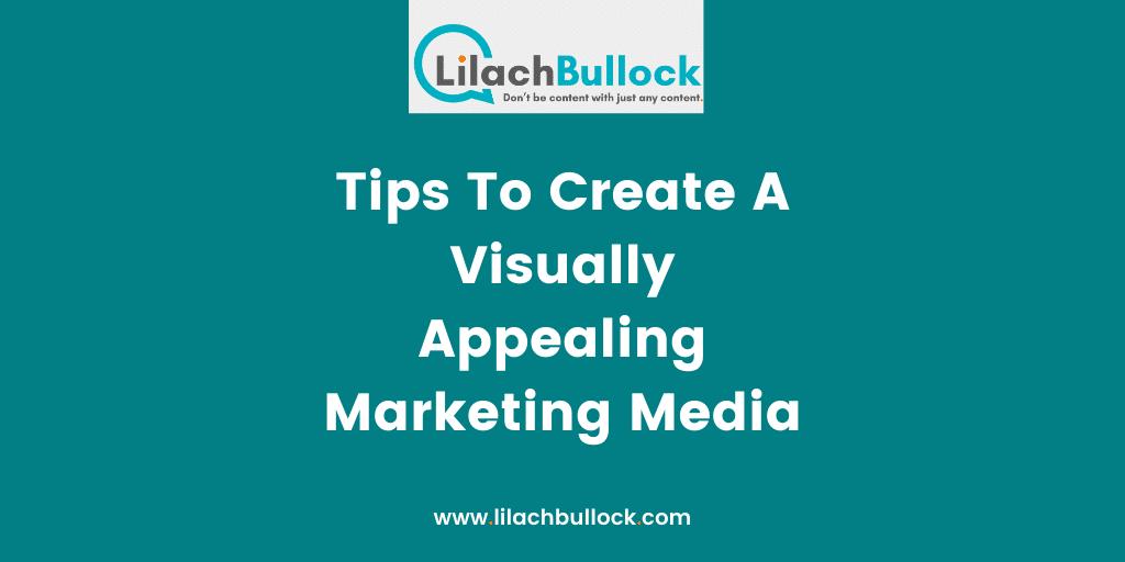 Tips To Create A Visually Appealing Marketing Media