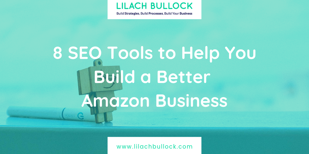 8 SEO Tools to Help You Build a Better Amazon Business