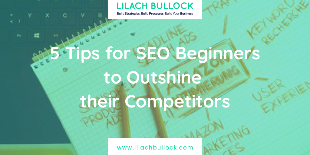 5 Tips for SEO Beginners to Outshine their Competitors
