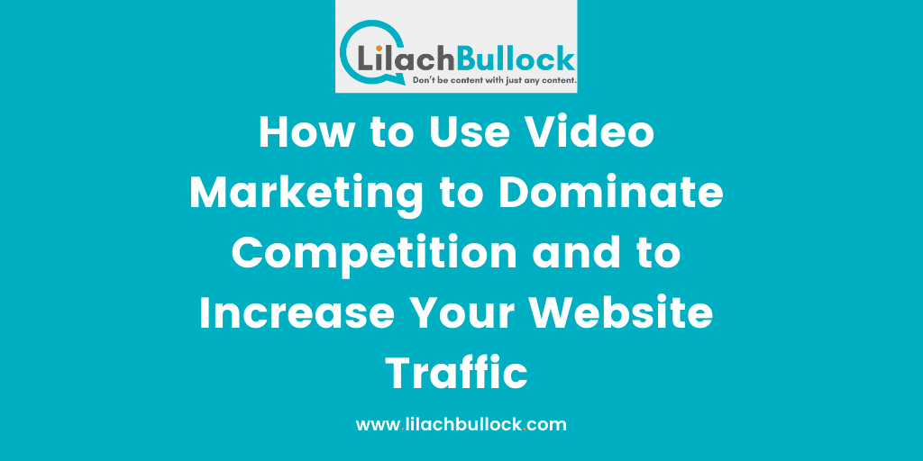 How to Use Video Marketing to Dominate Competition and to Increase Your Website Traffic