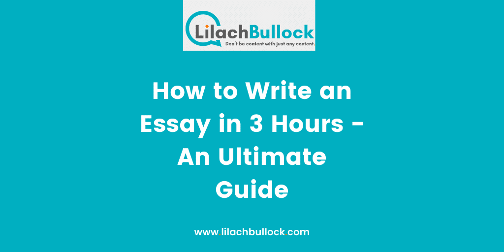 How to Write an Essay in 3 Hours - An Ultimate Guide