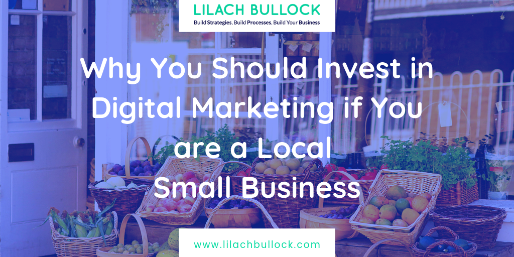 Why You Should Invest in Digital Marketing if You are a Local Small Business