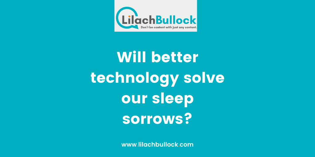 Will better technology solve our sleep sorrows