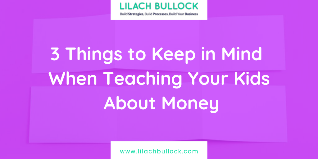 3 Things to Keep in Mind When Teaching Your Kids About Money
