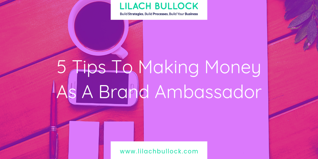 5 Tips To Making Money As A Brand Ambassador