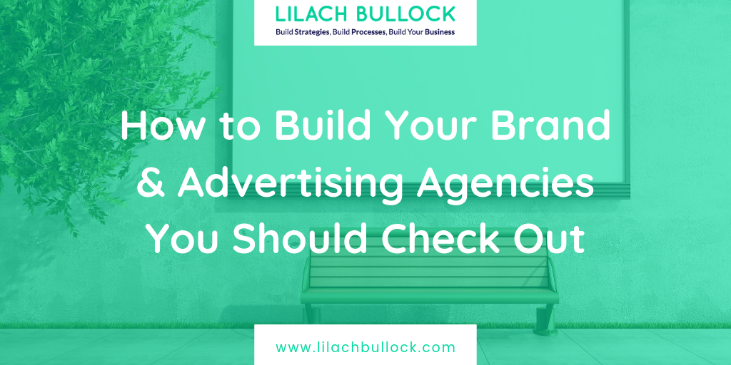 How to Build Your Brand & Advertising Agencies You Should Check Out